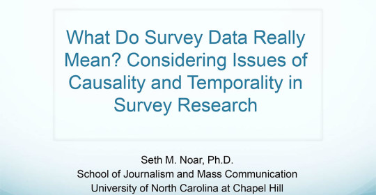 What Do Survey Data Really Mean? Considering Issues of Causality and Temporality …